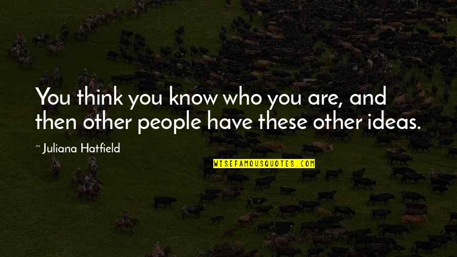 Othodoxy Quotes By Juliana Hatfield: You think you know who you are, and