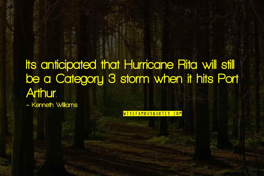Othodoxy Quotes By Kenneth Williams: It's anticipated that Hurricane Rita will still be