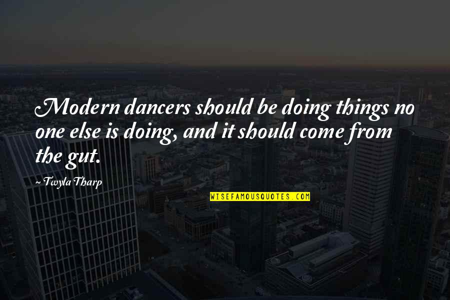 Othodoxy Quotes By Twyla Tharp: Modern dancers should be doing things no one