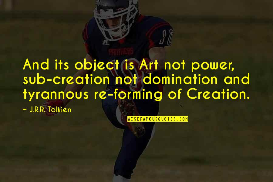 Otis Allan Glazebrook Quotes By J.R.R. Tolkien: And its object is Art not power, sub-creation