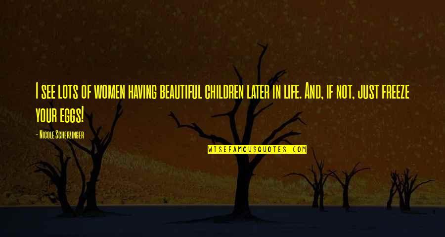 Otis Allan Glazebrook Quotes By Nicole Scherzinger: I see lots of women having beautiful children