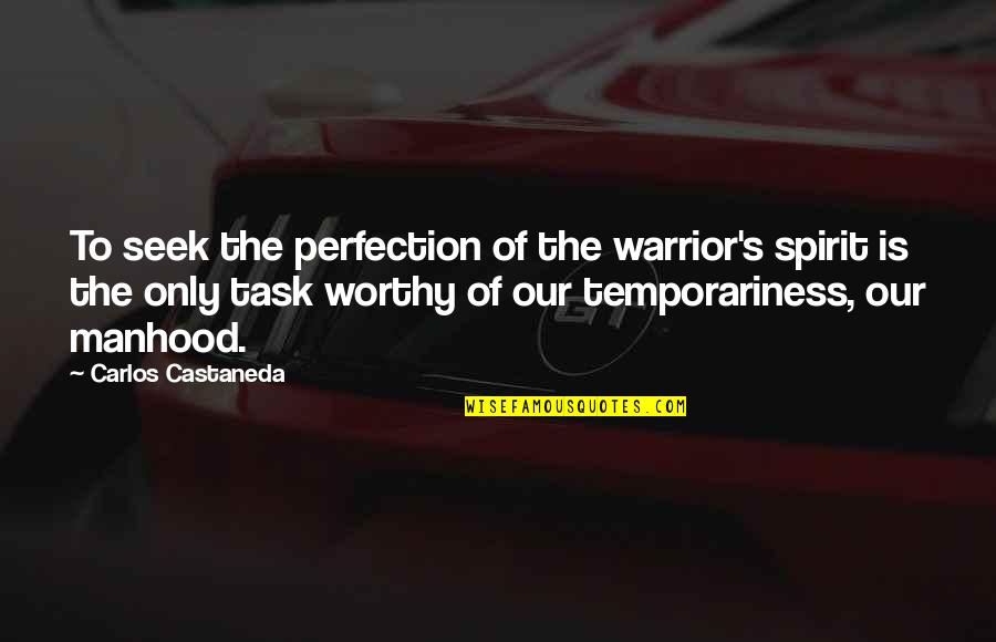 Otis Kanye West Quotes By Carlos Castaneda: To seek the perfection of the warrior's spirit