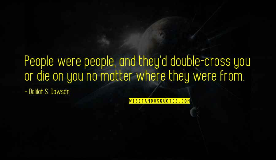 Otis Kanye West Quotes By Delilah S. Dawson: People were people, and they'd double-cross you or