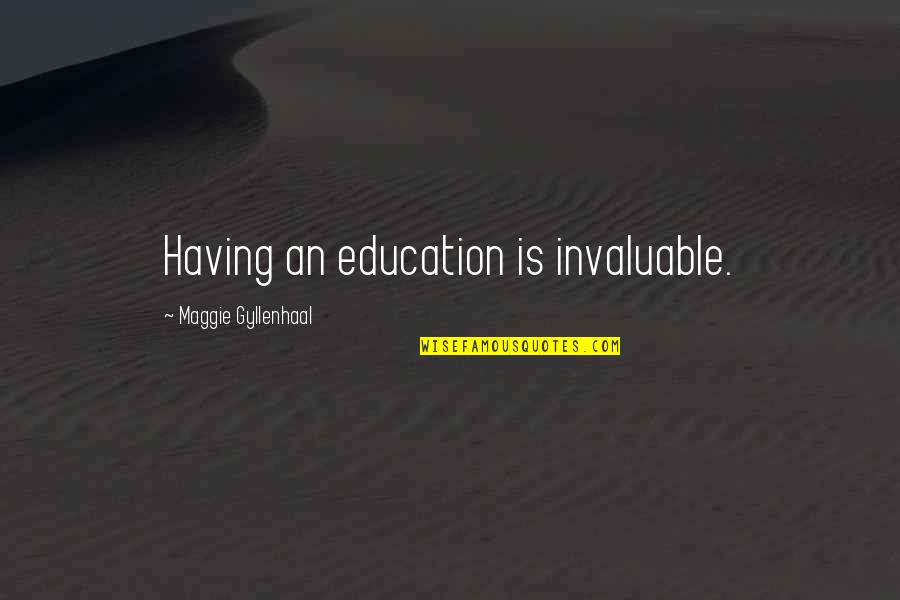 Otis Kanye West Quotes By Maggie Gyllenhaal: Having an education is invaluable.