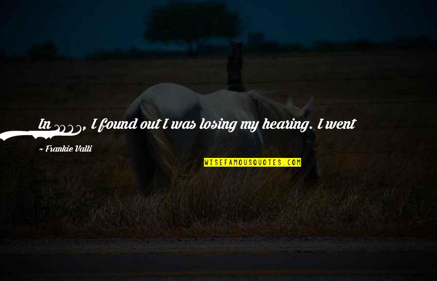 Otosclerosis Quotes By Frankie Valli: In 1967, I found out I was losing