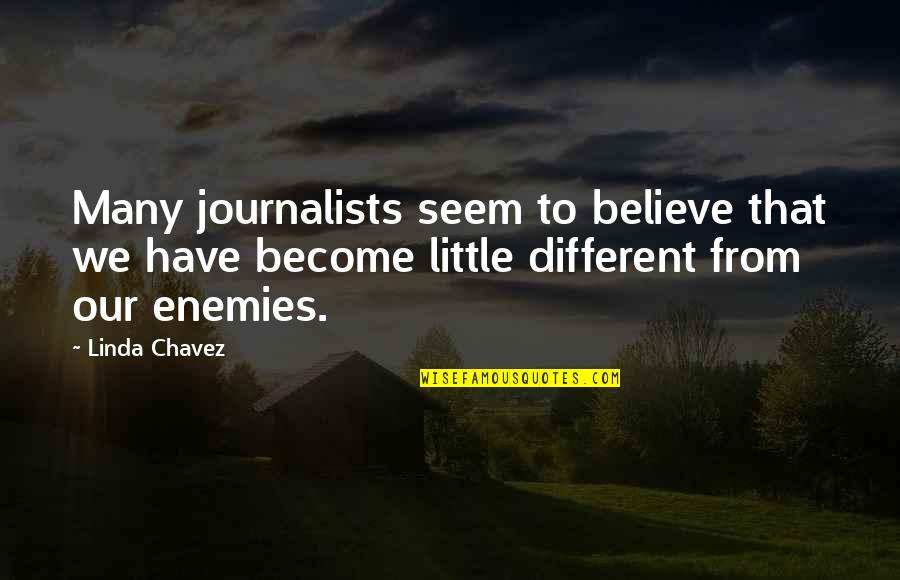 Otosclerosis Quotes By Linda Chavez: Many journalists seem to believe that we have