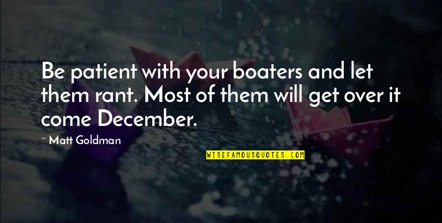 Otosclerosis Quotes By Matt Goldman: Be patient with your boaters and let them