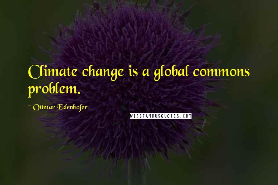 Ottmar Edenhofer quotes: Climate change is a global commons problem.