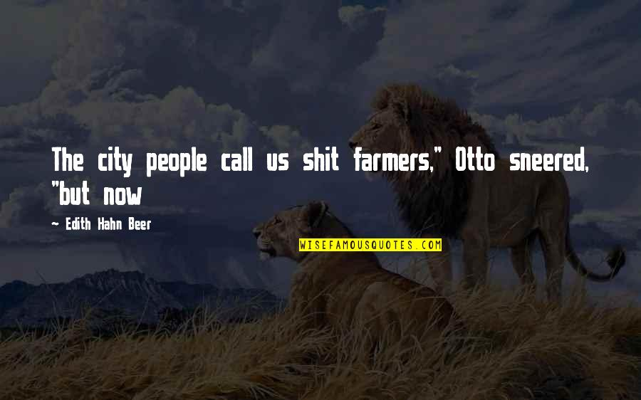 "Otto Quotes By Edith Hahn Beer: The city people call us shit farmers,"" Otto"