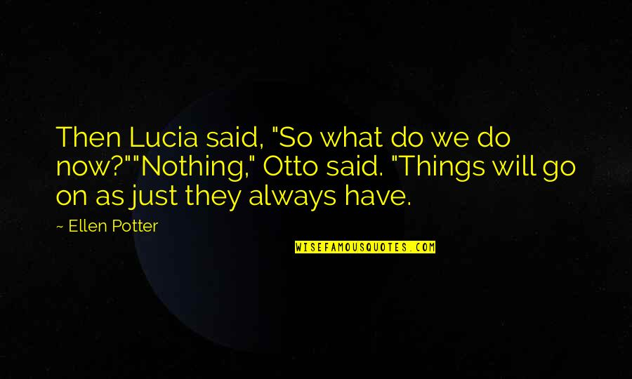 "Otto Quotes By Ellen Potter: Then Lucia said, ""So what do we do"