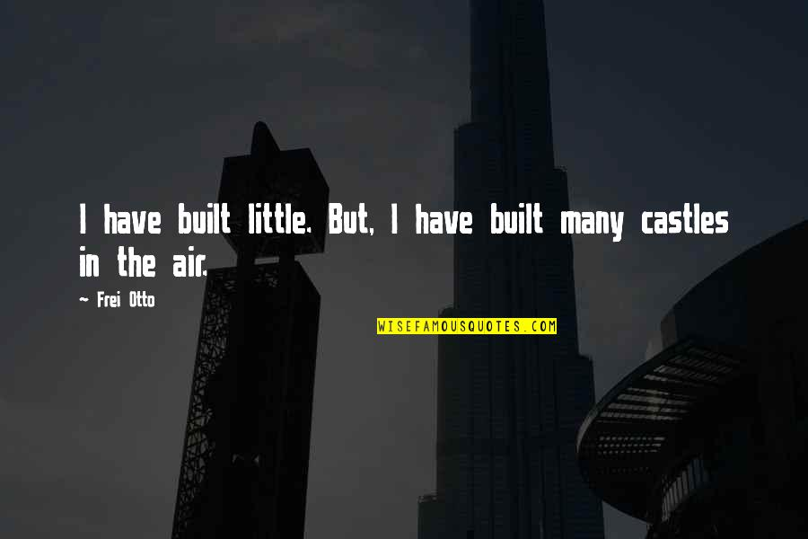 Otto Quotes By Frei Otto: I have built little. But, I have built