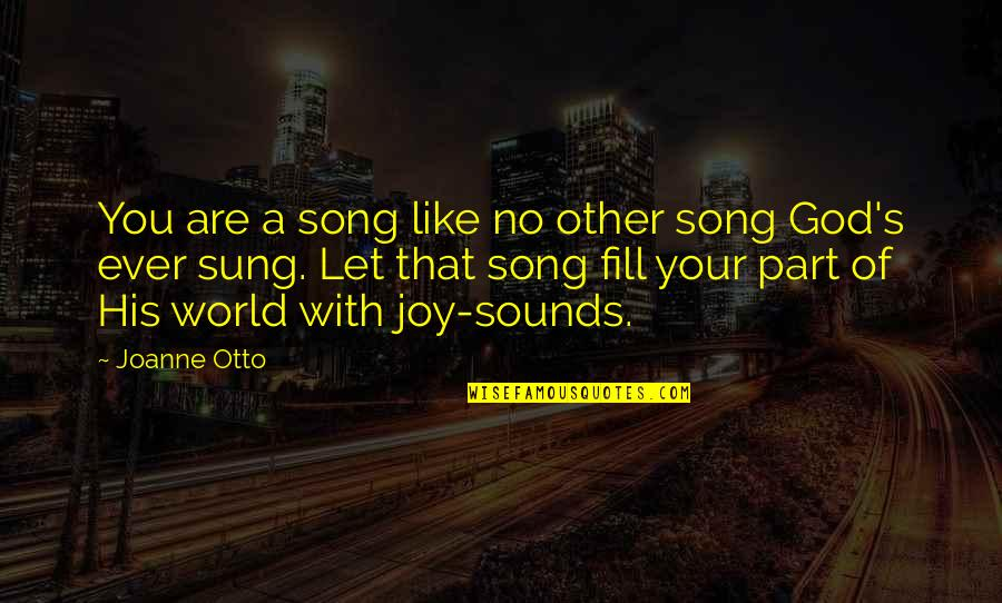 Otto Quotes By Joanne Otto: You are a song like no other song
