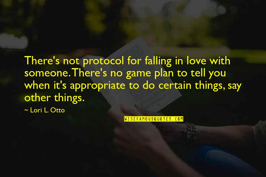Otto Quotes By Lori L. Otto: There's not protocol for falling in love with