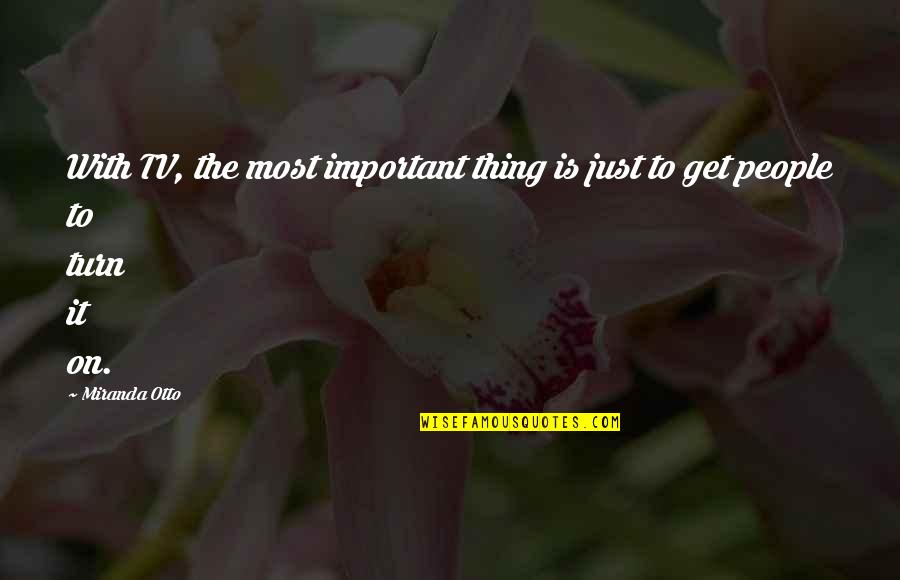 Otto Quotes By Miranda Otto: With TV, the most important thing is just