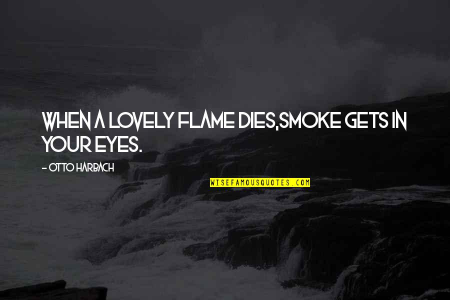 Otto Quotes By Otto Harbach: When a lovely flame dies,Smoke gets in your