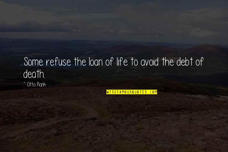 Otto Quotes By Otto Rank: Some refuse the loan of life to avoid