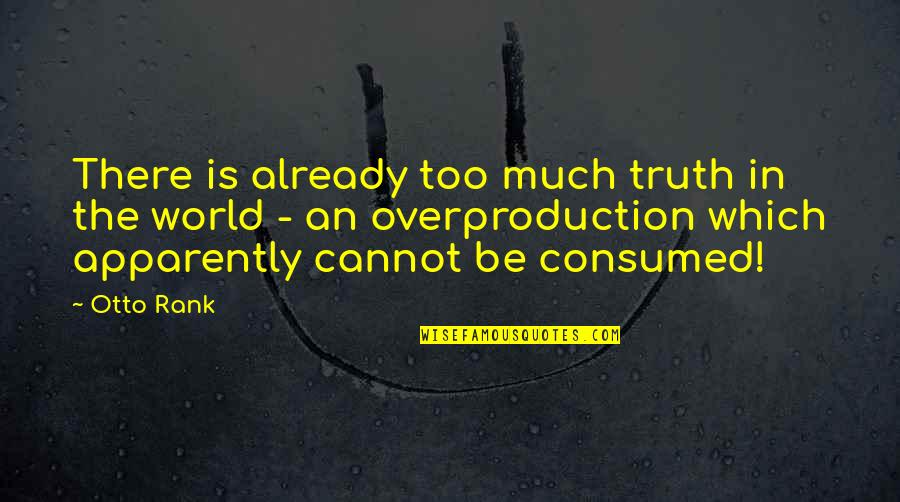 Otto Quotes By Otto Rank: There is already too much truth in the