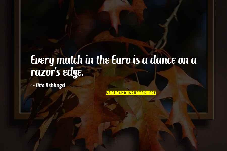 Otto Quotes By Otto Rehhagel: Every match in the Euro is a dance