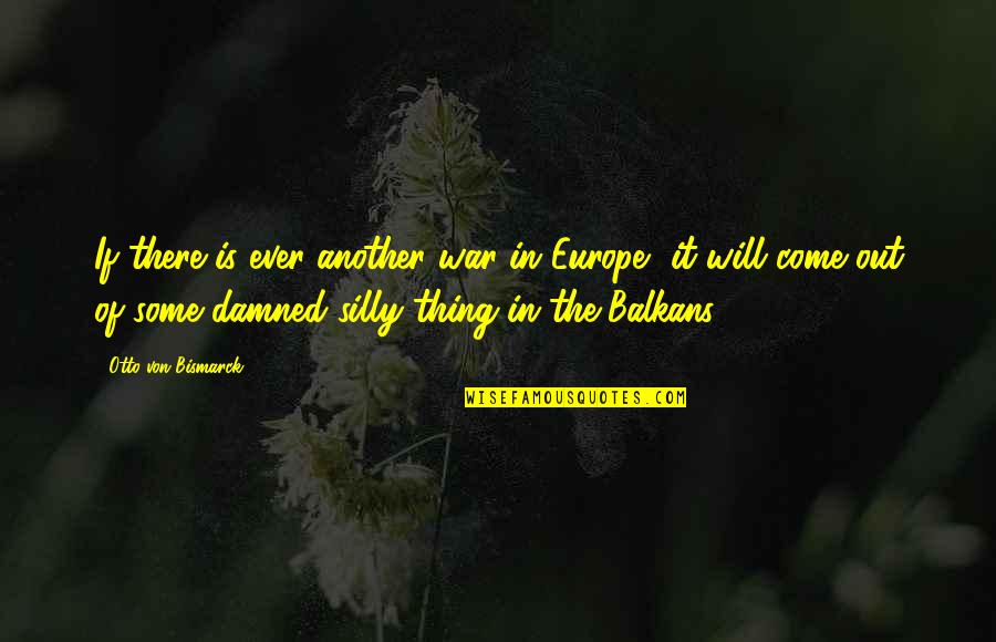 Otto Quotes By Otto Von Bismarck: If there is ever another war in Europe,