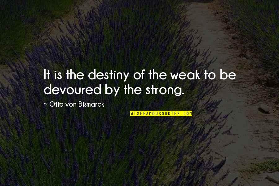 Otto Quotes By Otto Von Bismarck: It is the destiny of the weak to