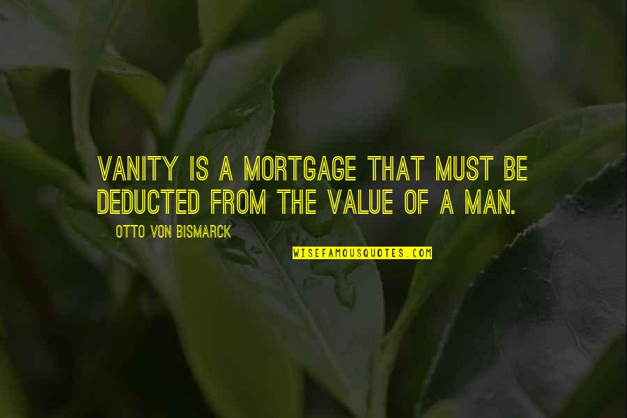 Otto Quotes By Otto Von Bismarck: Vanity is a mortgage that must be deducted