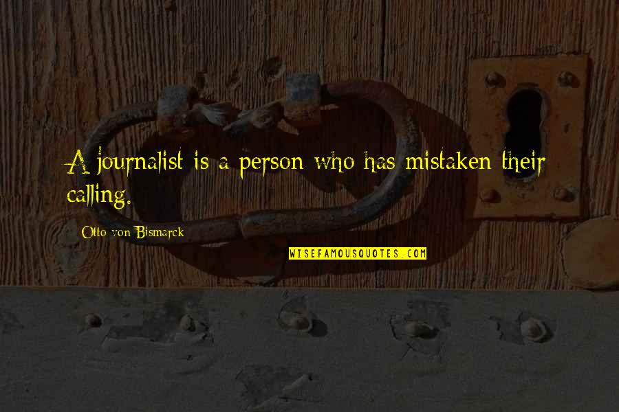 Otto Quotes By Otto Von Bismarck: A journalist is a person who has mistaken
