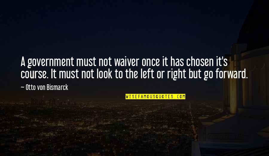 Otto Quotes By Otto Von Bismarck: A government must not waiver once it has