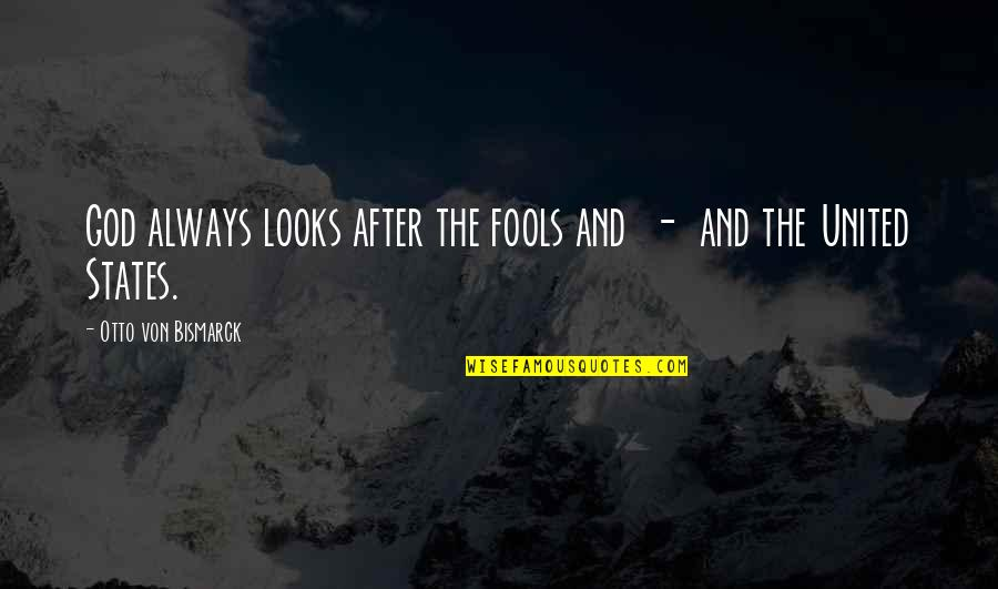Otto Quotes By Otto Von Bismarck: God always looks after the fools and -
