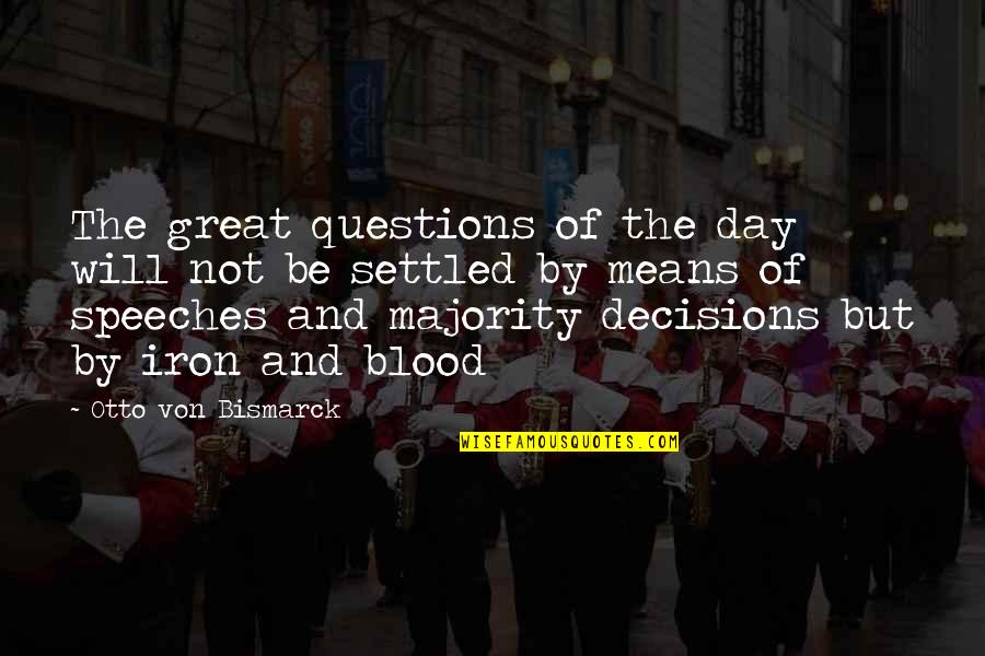 Otto Quotes By Otto Von Bismarck: The great questions of the day will not