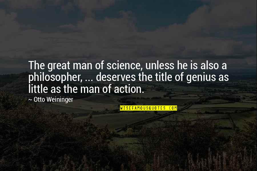 Otto Quotes By Otto Weininger: The great man of science, unless he is