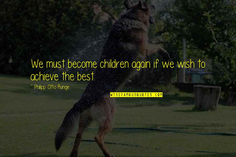 Otto Quotes By Philipp Otto Runge: We must become children again if we wish