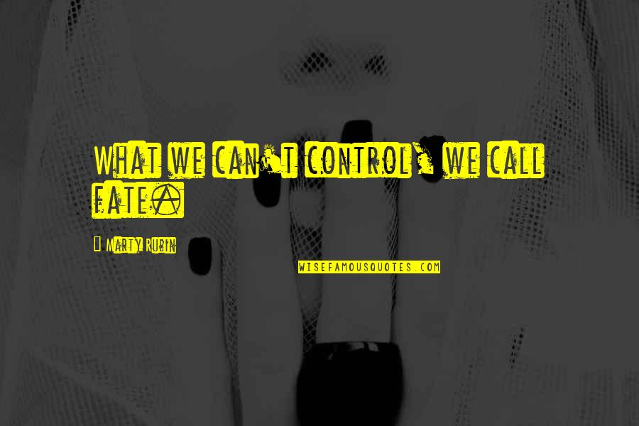 Otto Rank Art And Artist Quotes By Marty Rubin: What we can't control, we call fate.