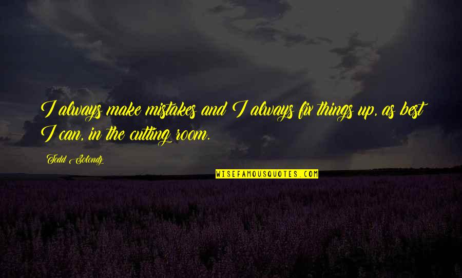 Otto Rank Art And Artist Quotes By Todd Solondz: I always make mistakes and I always fix