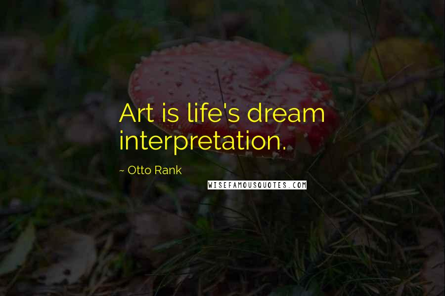 Otto Rank quotes: Art is life's dream interpretation.