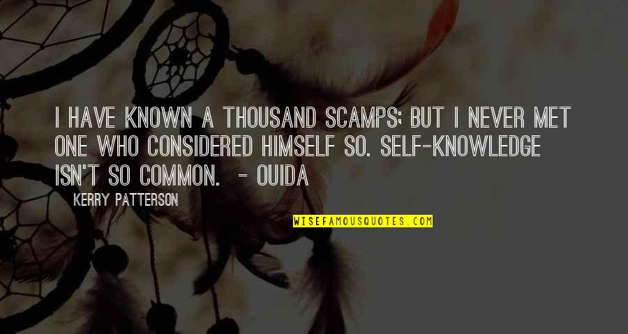 Ouida Quotes By Kerry Patterson: I have known a thousand scamps; but I