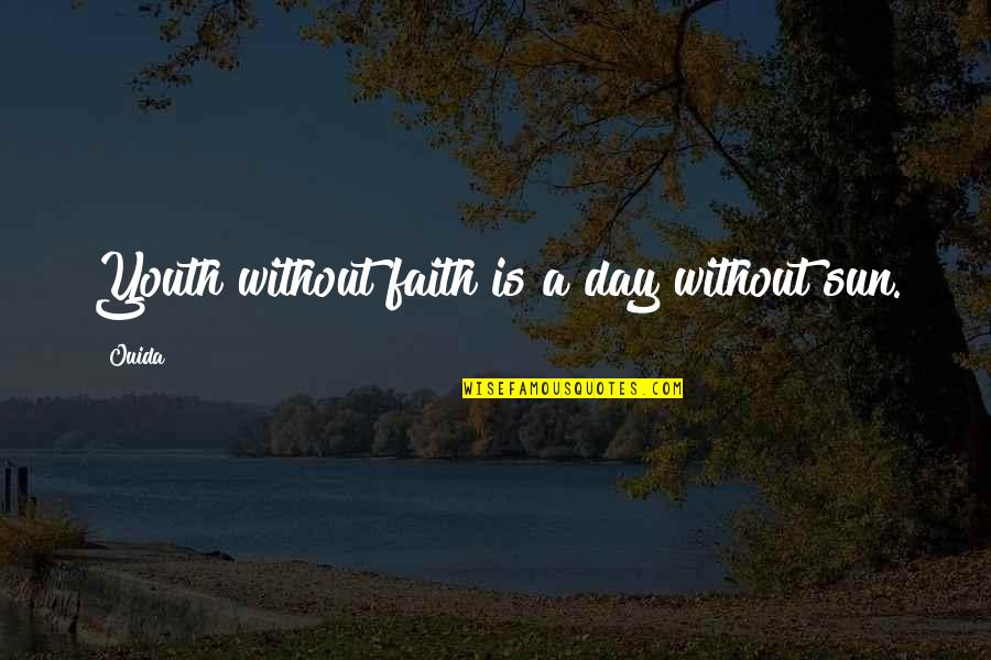 Ouida Quotes By Ouida: Youth without faith is a day without sun.