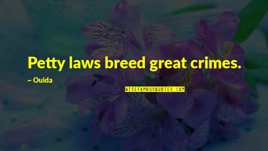 Ouida Quotes By Ouida: Petty laws breed great crimes.