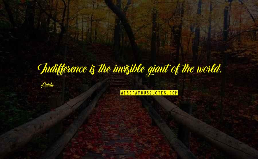 Ouida Quotes By Ouida: Indifference is the invisible giant of the world.