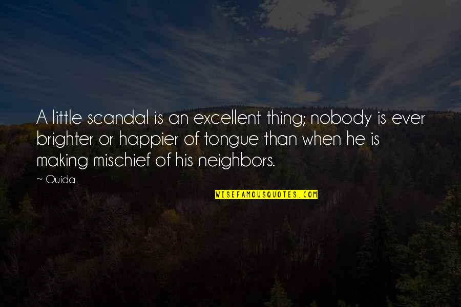 Ouida Quotes By Ouida: A little scandal is an excellent thing; nobody