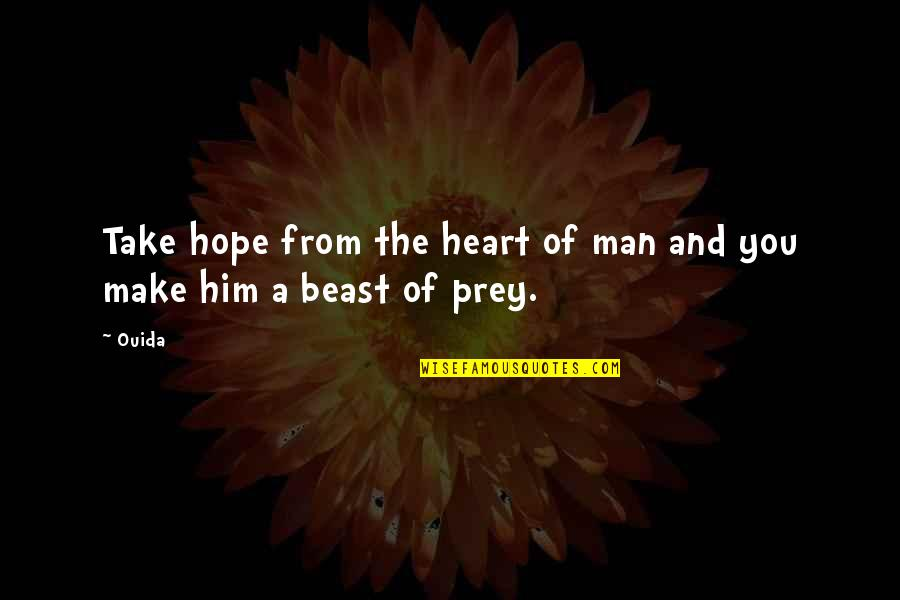Ouida Quotes By Ouida: Take hope from the heart of man and