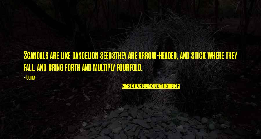 Ouida Quotes By Ouida: Scandals are like dandelion seedsthey are arrow-headed, and