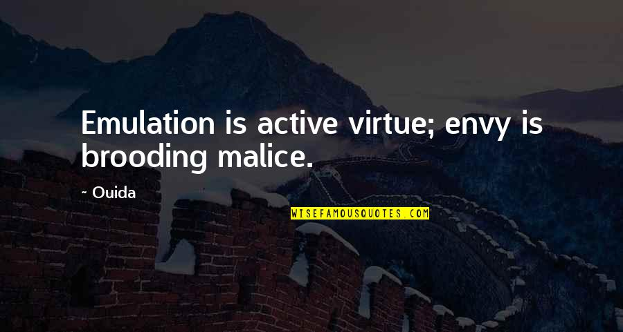 Ouida Quotes By Ouida: Emulation is active virtue; envy is brooding malice.