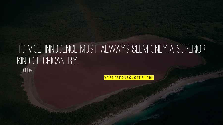 Ouida Quotes By Ouida: To vice, innocence must always seem only a