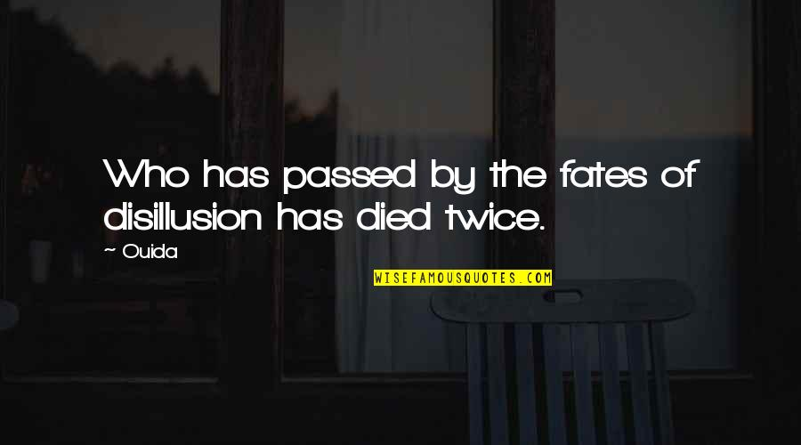 Ouida Quotes By Ouida: Who has passed by the fates of disillusion