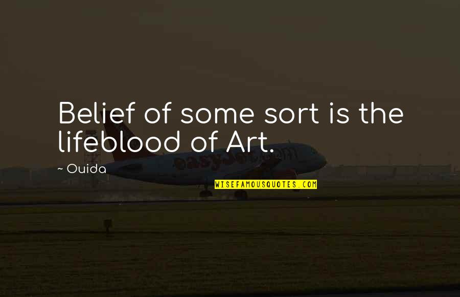 Ouida Quotes By Ouida: Belief of some sort is the lifeblood of