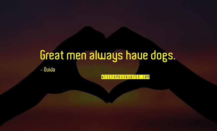 Ouida Quotes By Ouida: Great men always have dogs.