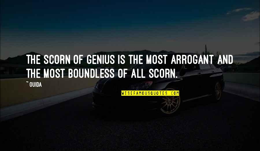Ouida Quotes By Ouida: The scorn of genius is the most arrogant