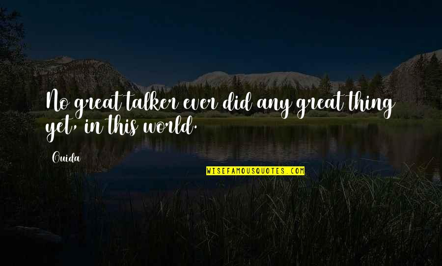 Ouida Quotes By Ouida: No great talker ever did any great thing