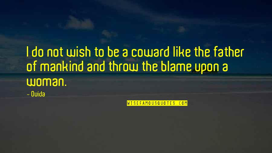 Ouida Quotes By Ouida: I do not wish to be a coward