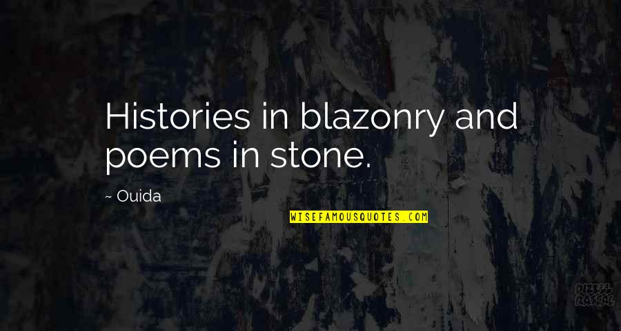 Ouida Quotes By Ouida: Histories in blazonry and poems in stone.